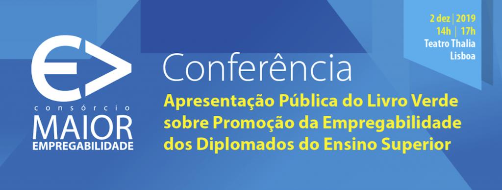 ESEPF e Consórcio Maior Empregabilidade: Conferência de Apresentação Pública do Livro Verde Promoção da Empregabilidade dos Diplomados do Ensino Superior 2 de dezembro de 2019 - 14h-17h - Teatro Thalia, Lisboa